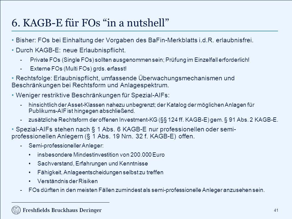 """41 6. KAGB-E für FOs """"in a nutshell"""" Bisher: FOs bei Einhaltung der Vorgaben des BaFin-Merkblatts i.d.R. erlaubnisfrei. Durch KAGB-E: neue Erlaubnispf"""