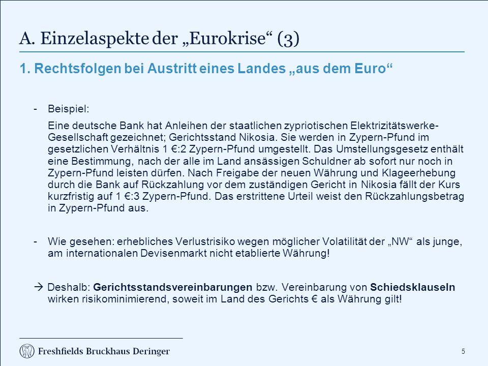 """5 A. Einzelaspekte der """"Eurokrise"""" (3) 1. Rechtsfolgen bei Austritt eines Landes """"aus dem Euro"""" -Beispiel: Eine deutsche Bank hat Anleihen der staatli"""