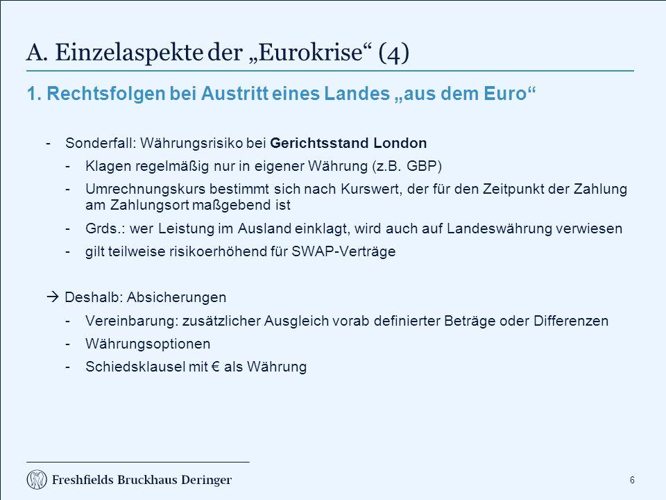 "6 A. Einzelaspekte der ""Eurokrise"" (4) 1. Rechtsfolgen bei Austritt eines Landes ""aus dem Euro"" -Sonderfall: Währungsrisiko bei Gerichtsstand London -"