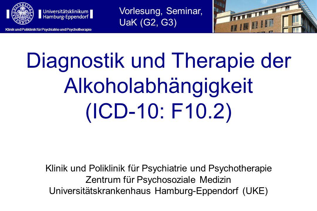 Klinik und Poliklinik für Psychiatrie und Psychotherapie Diagnostik und Therapie der Alkoholabhängigkeit (ICD-10: F10.2) Klinik und Poliklinik für Psy