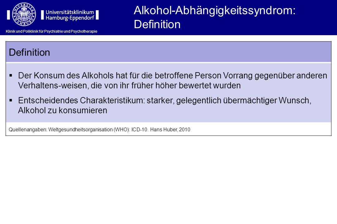 Klinik und Poliklinik für Psychiatrie und Psychotherapie Alkohol-Abhängigkeitssyndrom: Definition  Der Konsum des Alkohols hat für die betroffene Per