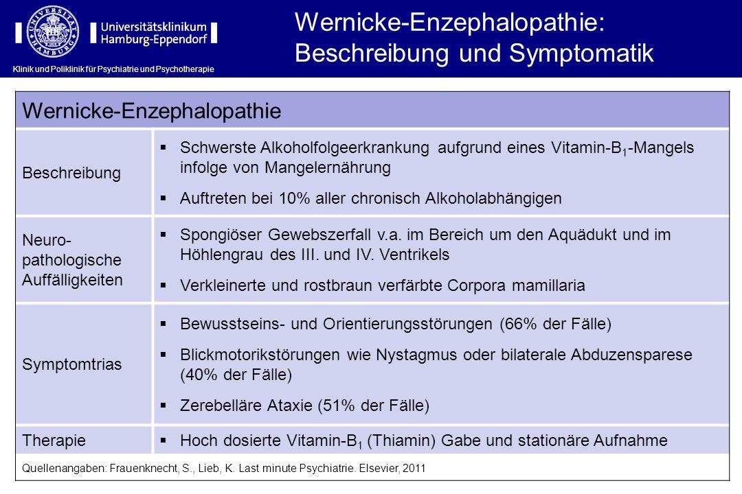 Klinik und Poliklinik für Psychiatrie und Psychotherapie Wernicke-Enzephalopathie Beschreibung  Schwerste Alkoholfolgeerkrankung aufgrund eines Vitam