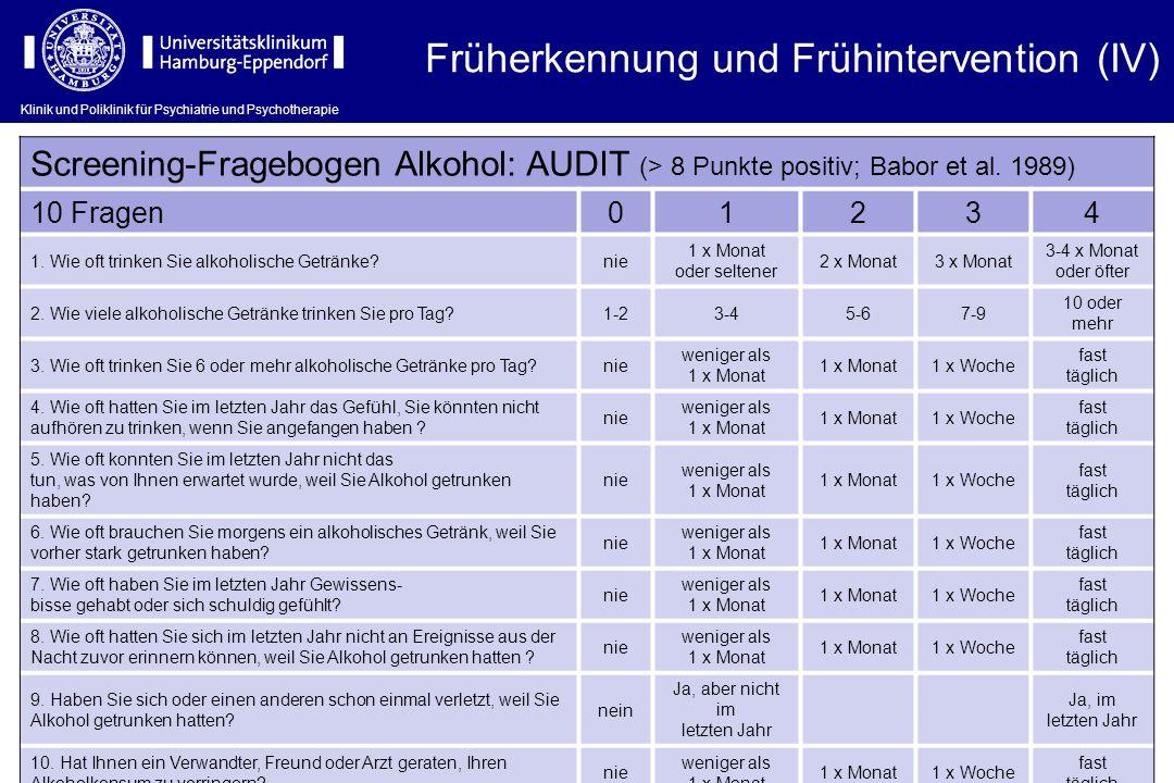 Klinik und Poliklinik für Psychiatrie und Psychotherapie Screening-Fragebogen Alkohol: AUDIT (> 8 Punkte positiv; Babor et al. 1989) 10 Fragen01234 1.
