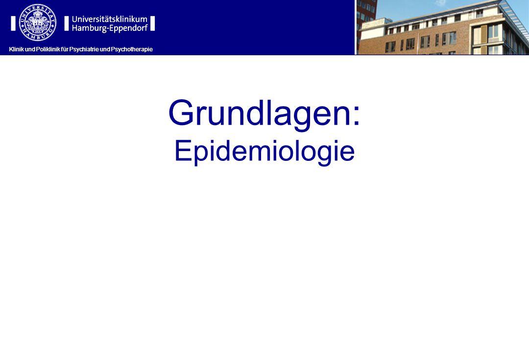 Klinik und Poliklinik für Psychiatrie und Psychotherapie Grundlagen: Epidemiologie Klinik und Poliklinik für Psychiatrie und Psychotherapie