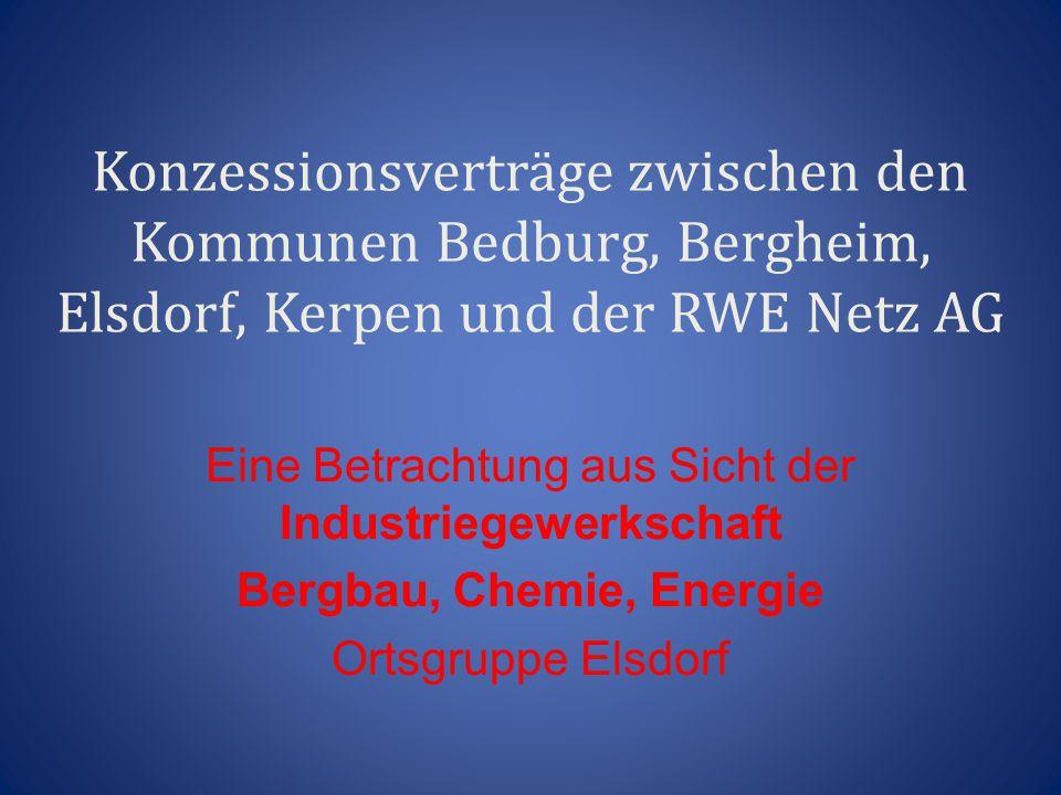 Konzessionsverträge zwischen den Kommunen Bedburg, Bergheim, Elsdorf, Kerpen und der RWE Netz AG Eine Betrachtung aus Sicht der Industriegewerkschaft