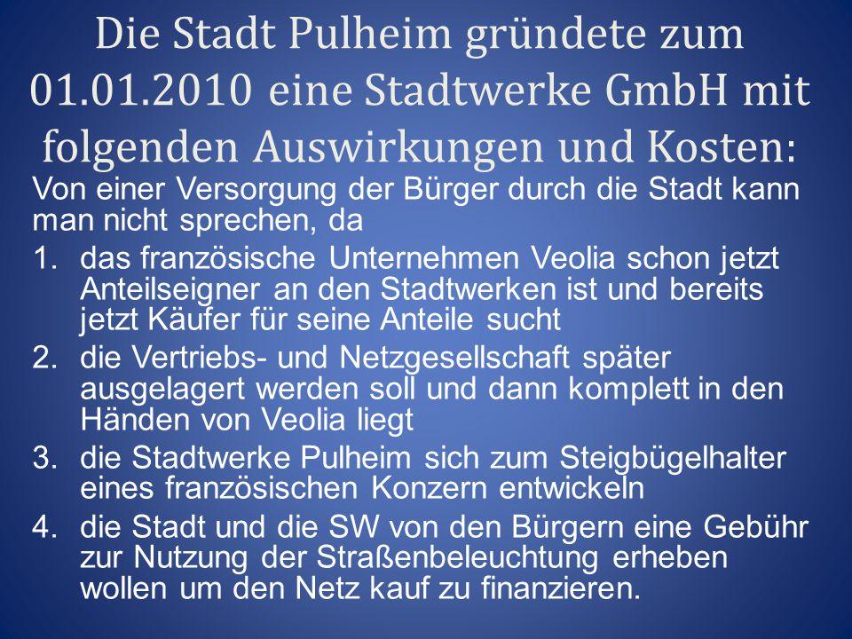 Die Stadt Pulheim gründete zum 01.01.2010 eine Stadtwerke GmbH mit folgenden Auswirkungen und Kosten: Von einer Versorgung der Bürger durch die Stadt