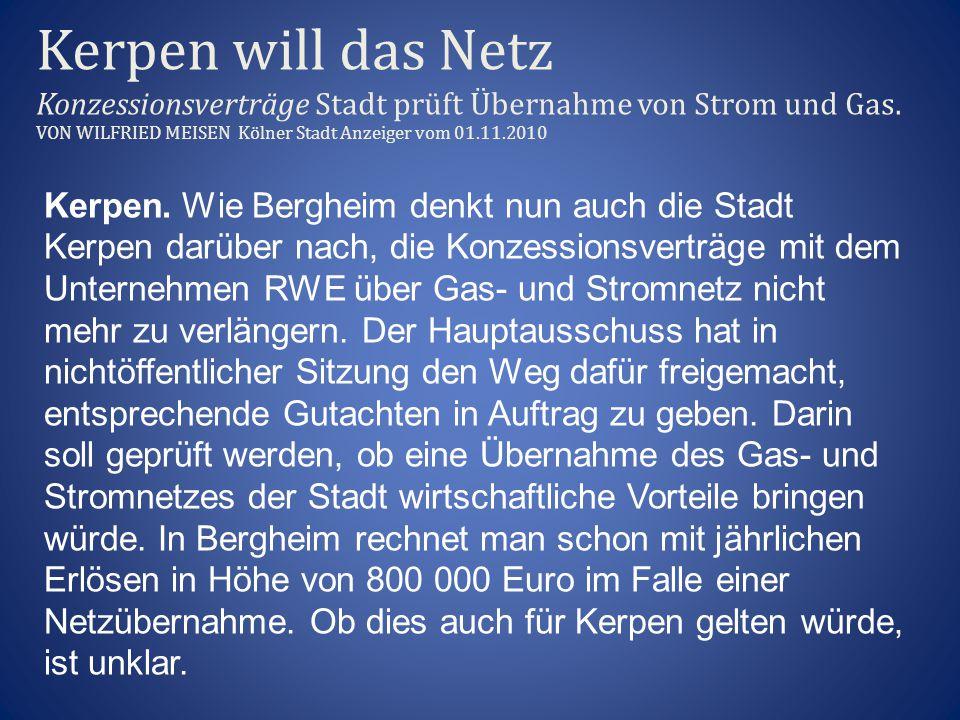 Kerpen will das Netz Konzessionsverträge Stadt prüft Übernahme von Strom und Gas. VON WILFRIED MEISEN Kölner Stadt Anzeiger vom 01.11.2010 Kerpen. Wie