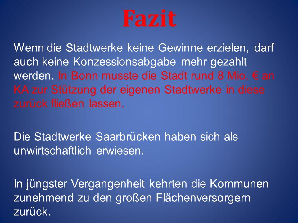 Fazit Wenn die Stadtwerke keine Gewinne erzielen, darf auch keine Konzessionsabgabe mehr gezahlt werden. In Bonn musste die Stadt rund 8 Mio. € an KA