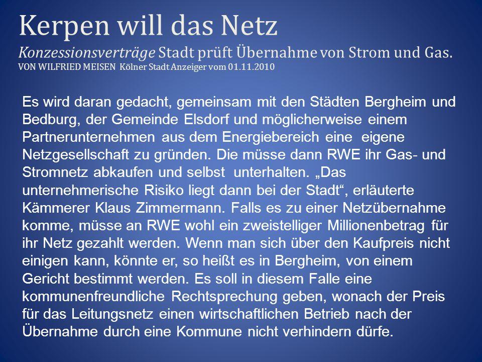 Kerpen will das Netz Konzessionsverträge Stadt prüft Übernahme von Strom und Gas. VON WILFRIED MEISEN Kölner Stadt Anzeiger vom 01.11.2010 Es wird dar