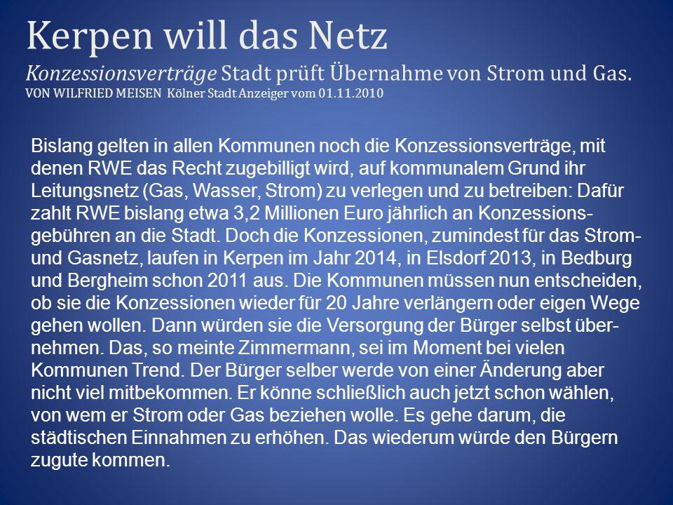 Kerpen will das Netz Konzessionsverträge Stadt prüft Übernahme von Strom und Gas. VON WILFRIED MEISEN Kölner Stadt Anzeiger vom 01.11.2010 Bislang gel