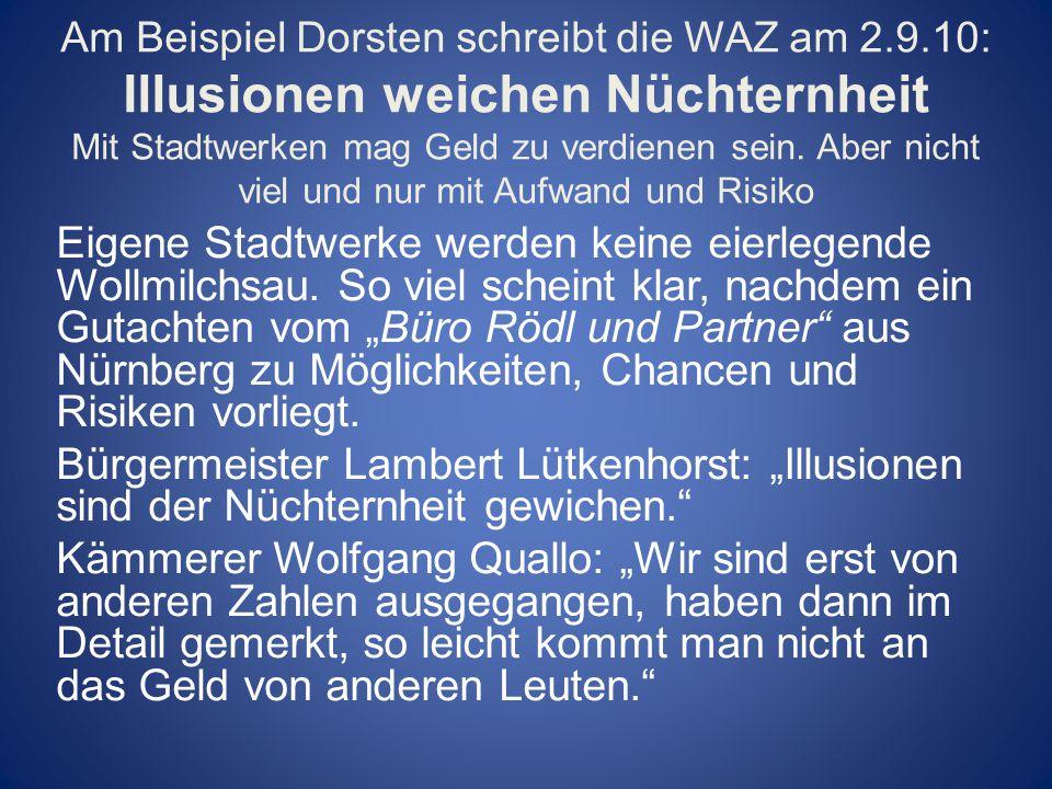 Am Beispiel Dorsten schreibt die WAZ am 2.9.10: Illusionen weichen Nüchternheit Mit Stadtwerken mag Geld zu verdienen sein. Aber nicht viel und nur mi