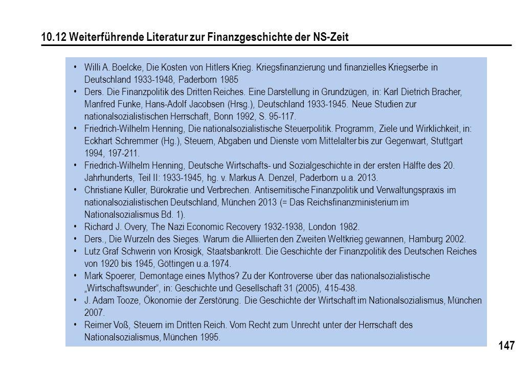 147 10.12 Weiterführende Literatur zur Finanzgeschichte der NS-Zeit Willi A. Boelcke, Die Kosten von Hitlers Krieg. Kriegsfinanzierung und finanzielle