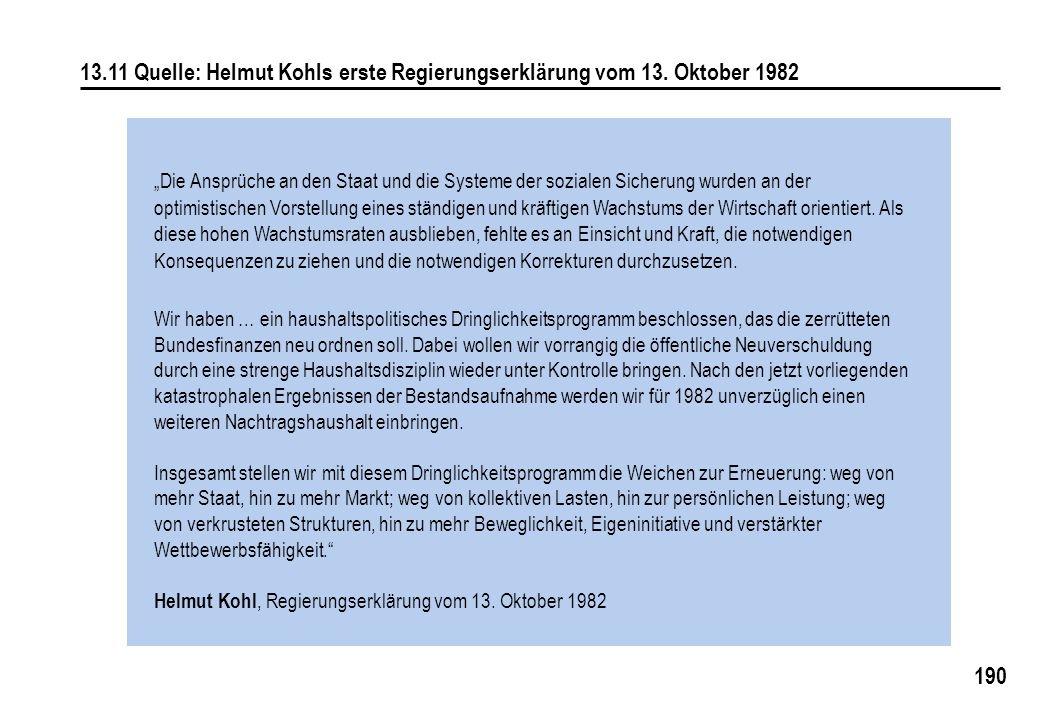 """190 13.11 Quelle: Helmut Kohls erste Regierungserklärung vom 13. Oktober 1982 """"Die Ansprüche an den Staat und die Systeme der sozialen Sicherung wurde"""