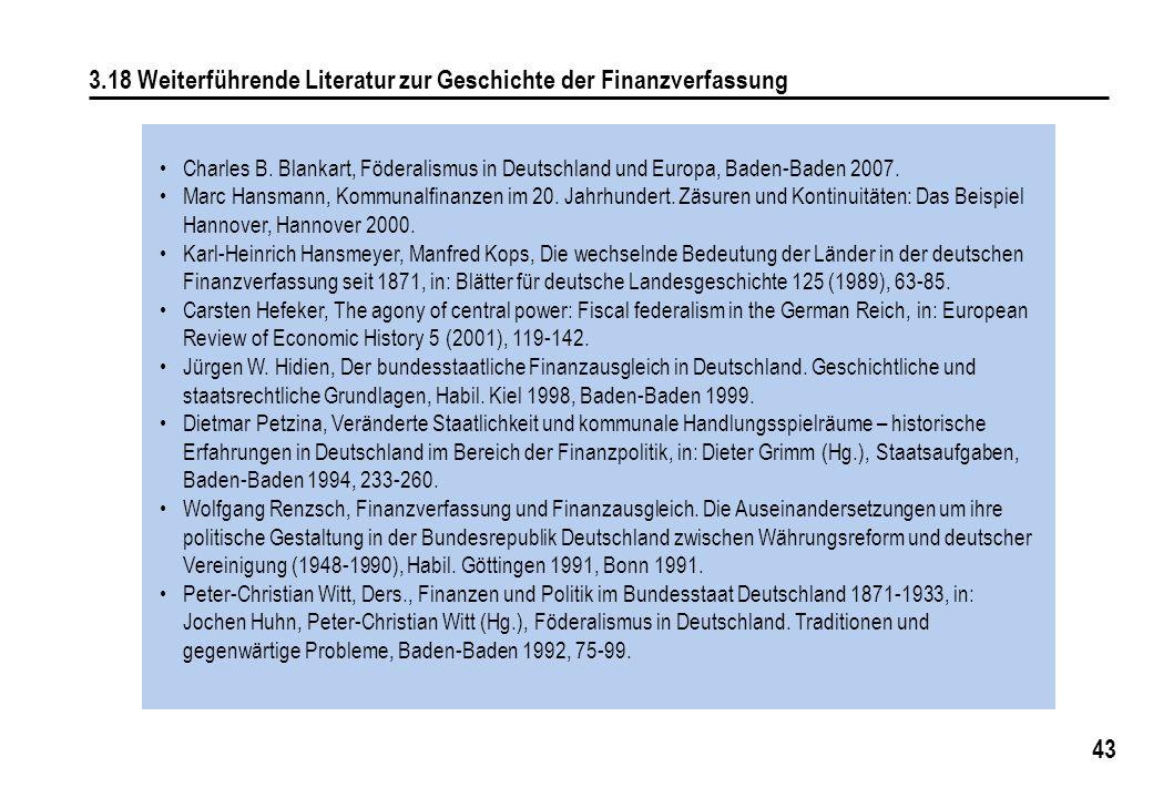 43 3.18 Weiterführende Literatur zur Geschichte der Finanzverfassung Charles B. Blankart, Föderalismus in Deutschland und Europa, Baden-Baden 2007. Ma