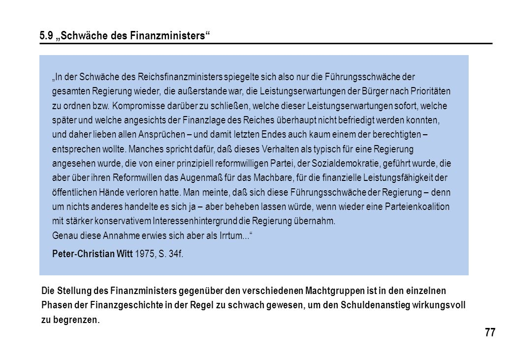 """77 5.9 """"Schwäche des Finanzministers """"In der Schwäche des Reichsfinanzministers spiegelte sich also nur die Führungsschwäche der gesamten Regierung wieder, die außerstande war, die Leistungserwartungen der Bürger nach Prioritäten zu ordnen bzw."""