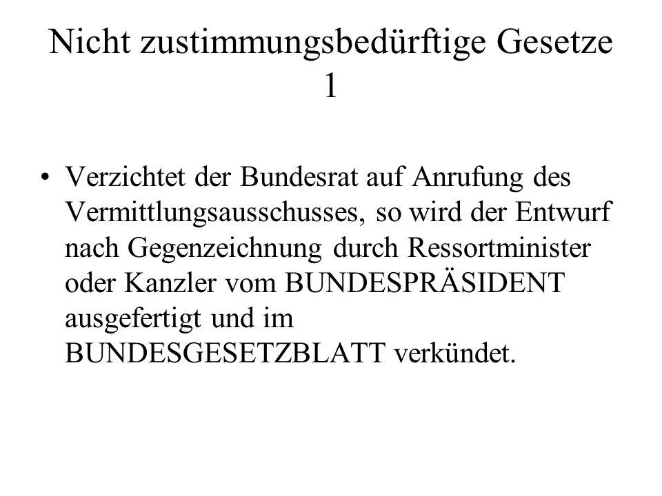 Nicht zustimmungsbedürftige Gesetze 1 Verzichtet der Bundesrat auf Anrufung des Vermittlungsausschusses, so wird der Entwurf nach Gegenzeichnung durch