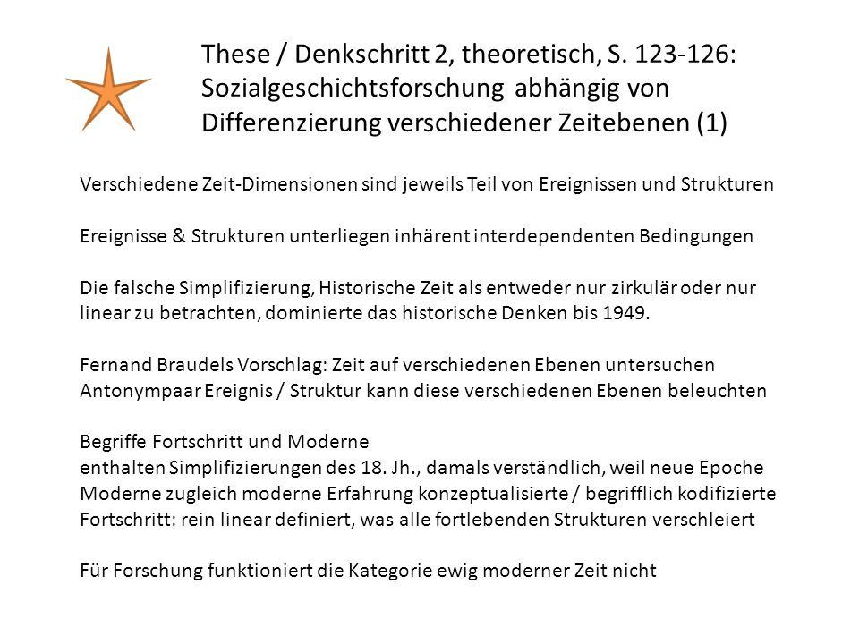 These / Denkschritt 2, theoretisch, S. 123-126: Sozialgeschichtsforschung abhängig von Differenzierung verschiedener Zeitebenen (1) Verschiedene Zeit-