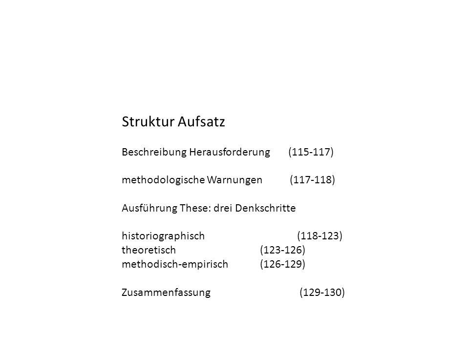 Struktur Aufsatz Beschreibung Herausforderung (115-117) methodologische Warnungen (117-118) Ausführung These: drei Denkschritte historiographisch (118
