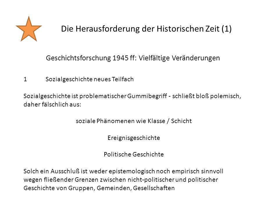 Die Herausforderung der Historischen Zeit (1) Geschichtsforschung 1945 ff: Vielfältige Veränderungen 1Sozialgeschichte neues Teilfach Sozialgeschichte