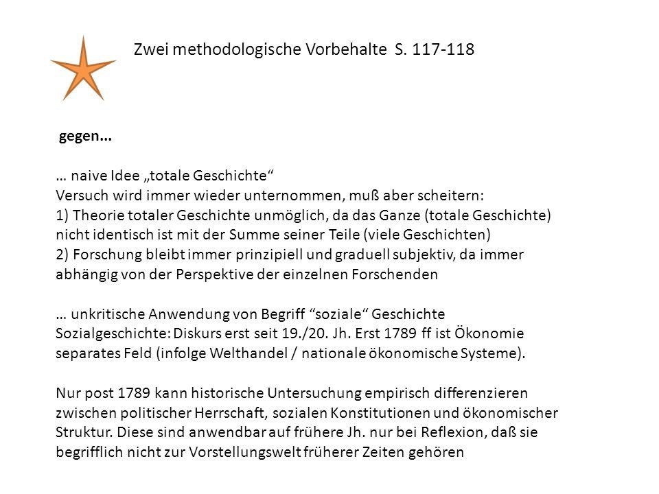 """Zwei methodologische Vorbehalte S. 117-118 gegen... … naive Idee """"totale Geschichte"""" Versuch wird immer wieder unternommen, muß aber scheitern: 1) The"""