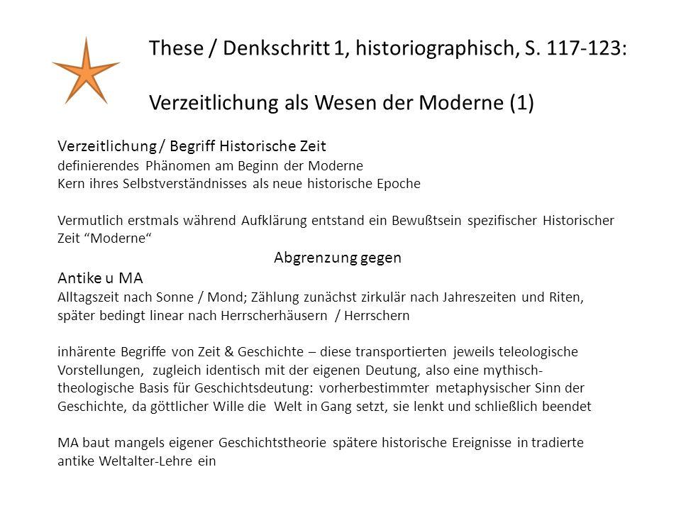 These / Denkschritt 1, historiographisch, S. 117-123: Verzeitlichung als Wesen der Moderne (1) Verzeitlichung / Begriff Historische Zeit definierendes