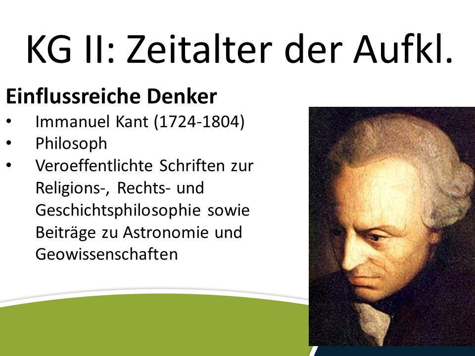 KG II: Zeitalter der Aufkl. Einflussreiche Denker Immanuel Kant (1724-1804) Philosoph Veroeffentlichte Schriften zur Religions-, Rechts- und Geschicht