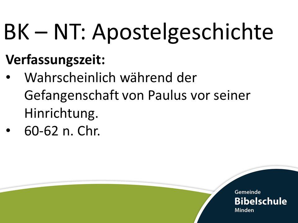 Verfassungszeit: Wahrscheinlich während der Gefangenschaft von Paulus vor seiner Hinrichtung. 60-62 n. Chr. BK – NT: Apostelgeschichte