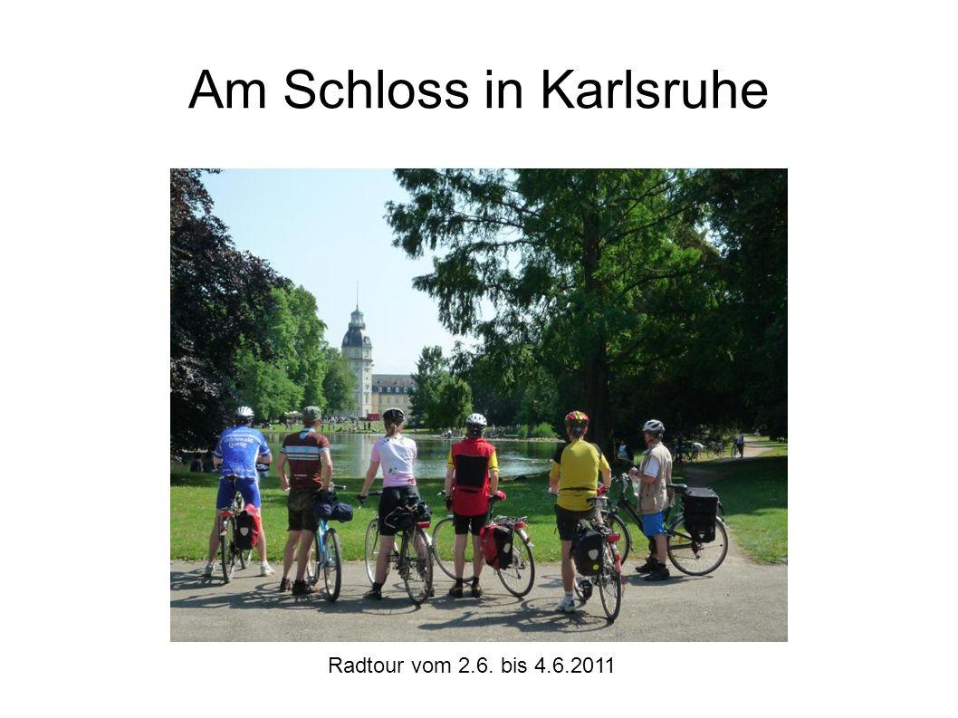 Radtour vom 2.6. bis 4.6.2011 In Karlsruhe hatten wir ein gutes Hotel