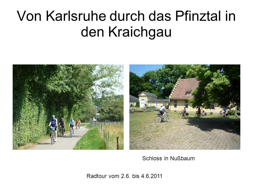 Radtour vom 2.6. bis 4.6.2011 Von Karlsruhe durch das Pfinztal in den Kraichgau Schloss in Nußbaum