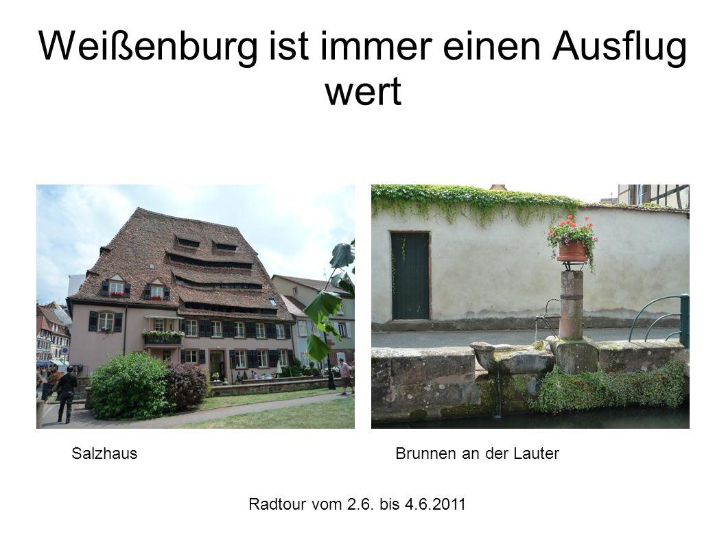 Radtour vom 2.6. bis 4.6.2011 Weißenburg ist immer einen Ausflug wert SalzhausBrunnen an der Lauter