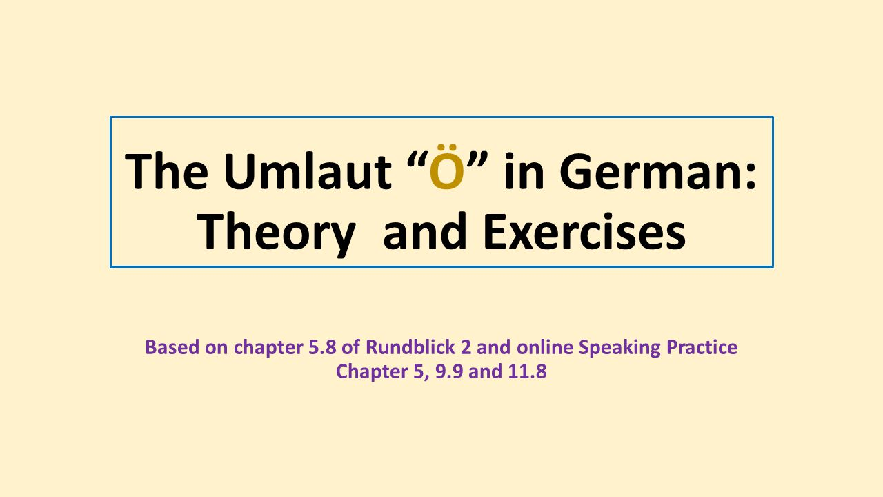 "The Umlaut ""Ö"" in German: Theory and Exercises Based on chapter 5.8 of Rundblick 2 and online Speaking Practice Chapter 5, 9.9 and 11.8"
