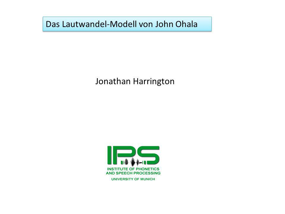 Jonathan Harrington Das Lautwandel-Modell von John Ohala