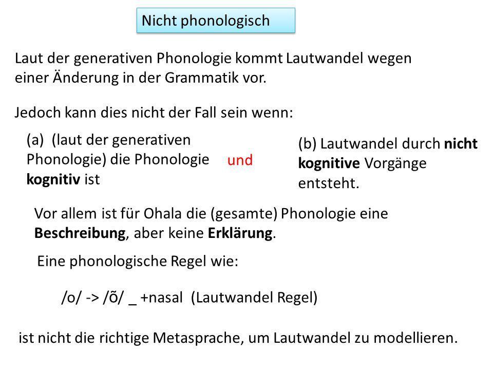 Vor allem ist für Ohala die (gesamte) Phonologie eine Beschreibung, aber keine Erklärung.