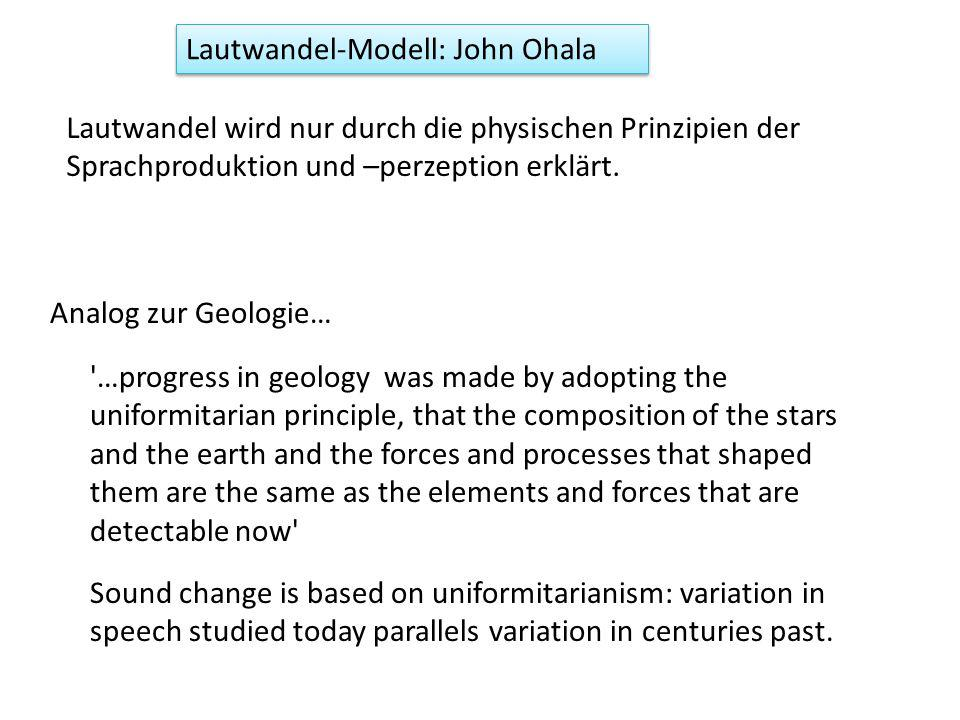 Lautwandel wird nur durch die physischen Prinzipien der Sprachproduktion und –perzeption erklärt. Analog zur Geologie… '…progress in geology was made