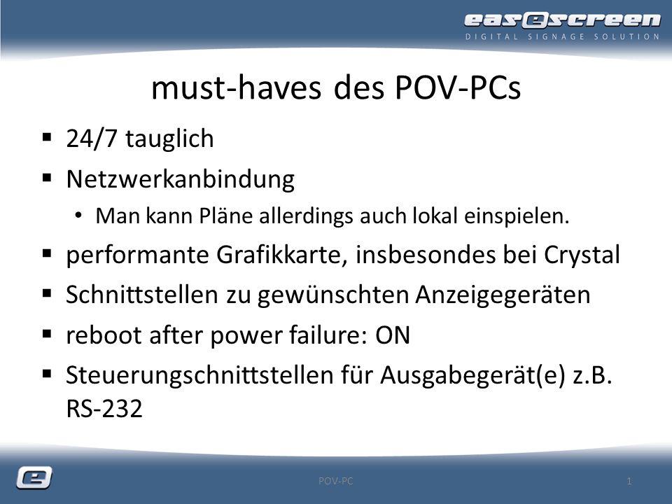 passende Betriebssysteme  Windows basiert (ab XP aufwärts)  64-Bit Versionen unterstützen etliche Medieninhalte (Codecs / TV) nicht  Windows 7 ab easescreen v7 zertifiziert  Rechte auch nach der Installation auf den FeldTech (Unter-)Ordner  keine Fremdanwendungen nötig/empfohlen POV-PC2