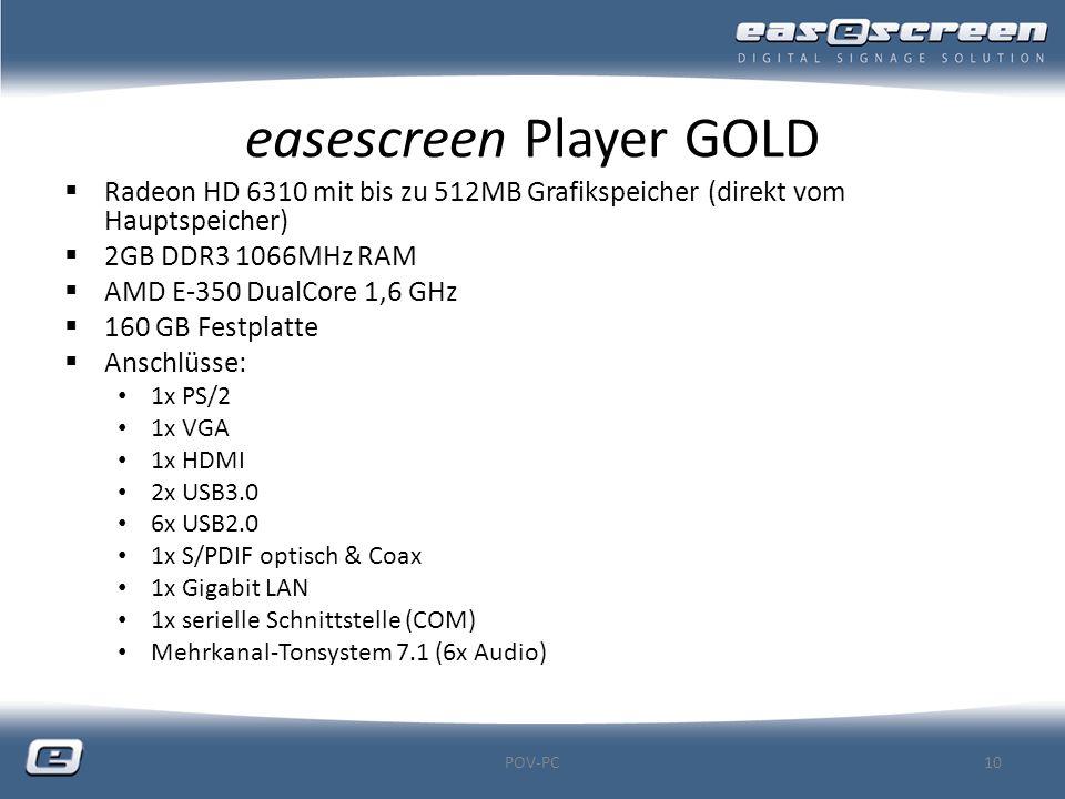 easescreen Player GOLD  Radeon HD 6310 mit bis zu 512MB Grafikspeicher (direkt vom Hauptspeicher)  2GB DDR3 1066MHz RAM  AMD E-350 DualCore 1,6 GHz