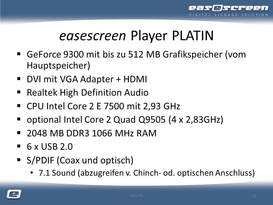 easescreen Player PLATIN  GeForce 9300 mit bis zu 512 MB Grafikspeicher (vom Hauptspeicher)  DVI mit VGA Adapter + HDMI  Realtek High Definition Au