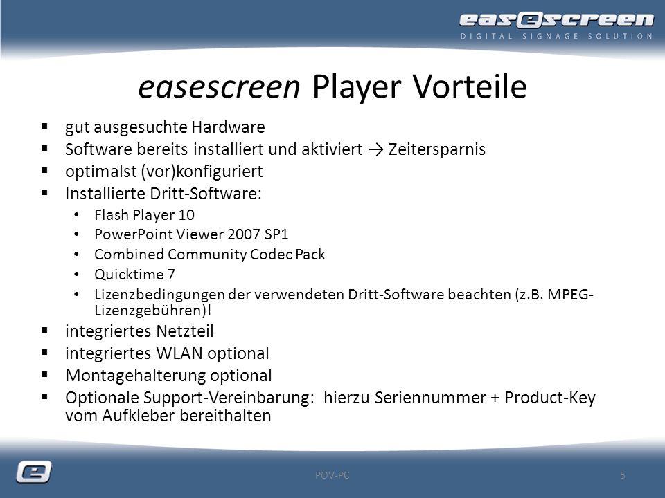 easescreen Player Spezifikationen  Gigabit LAN  WLAN optional  LxBxH: 285 x 195 x 55 mm (ohne Antenne und Montagehalterung)  optional Montagehalterung  Netzteil intern  COM-Schnittstelle  HDD 160 GB SATA 2,5 POV-PC6