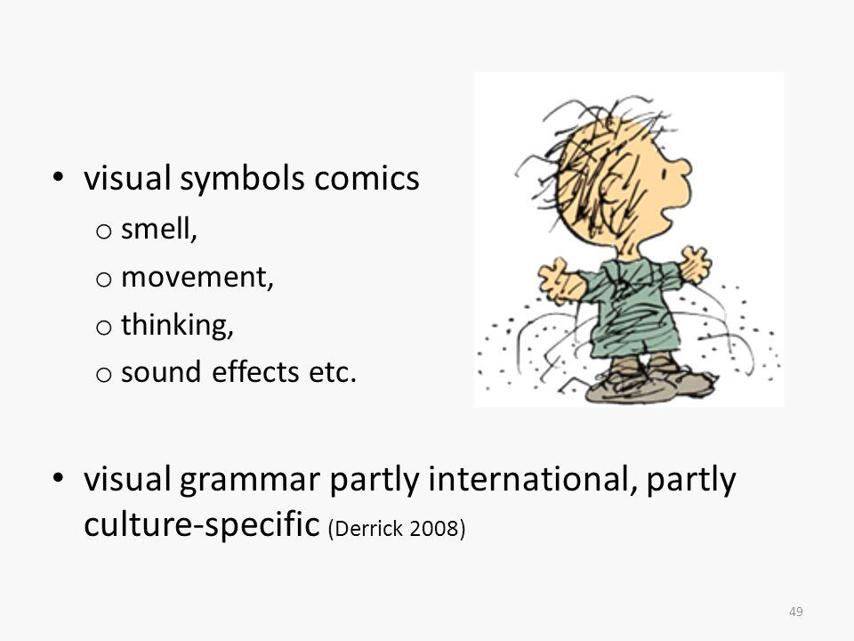 visual symbols comics o smell, o movement, o thinking, o sound effects etc.