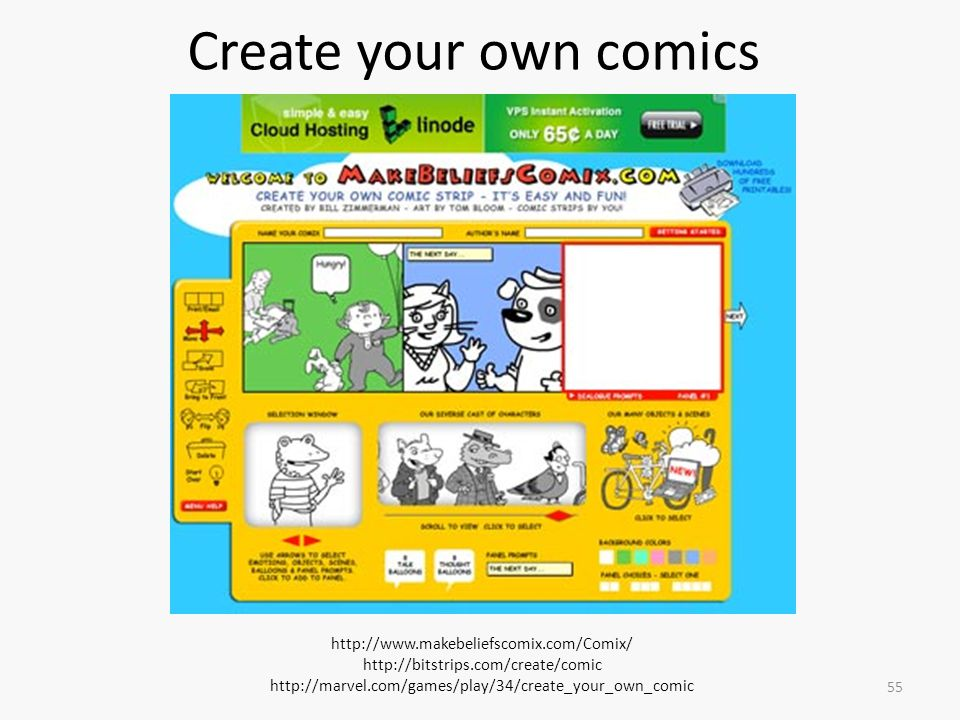55 Create your own comics http://www.makebeliefscomix.com/Comix/ http://bitstrips.com/create/comic http://marvel.com/games/play/34/create_your_own_comic
