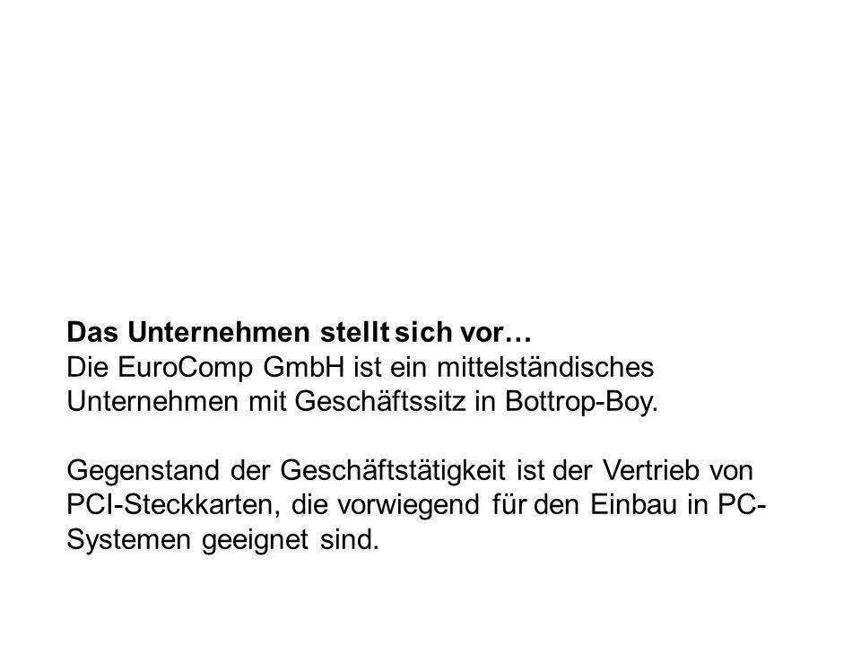 Das Unternehmen stellt sich vor… Die EuroComp GmbH ist ein mittelständisches Unternehmen mit Geschäftssitz in Bottrop-Boy.