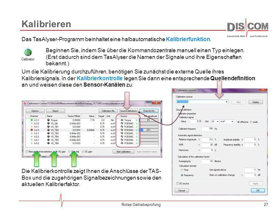 27 Kalibrieren Rotas Getriebeprüfung Das TasAlyser-Programm beinhaltet eine halbautomatische Kalibrierfunktion. Beginnen Sie, indem Sie über die Komma
