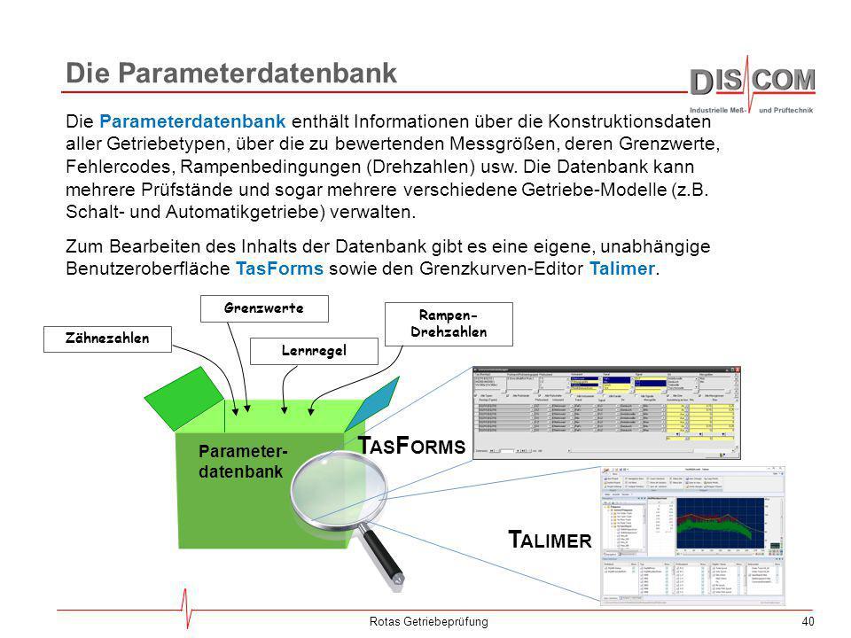 40Rotas Getriebeprüfung Die Parameterdatenbank Die Parameterdatenbank enthält Informationen über die Konstruktionsdaten aller Getriebetypen, über die