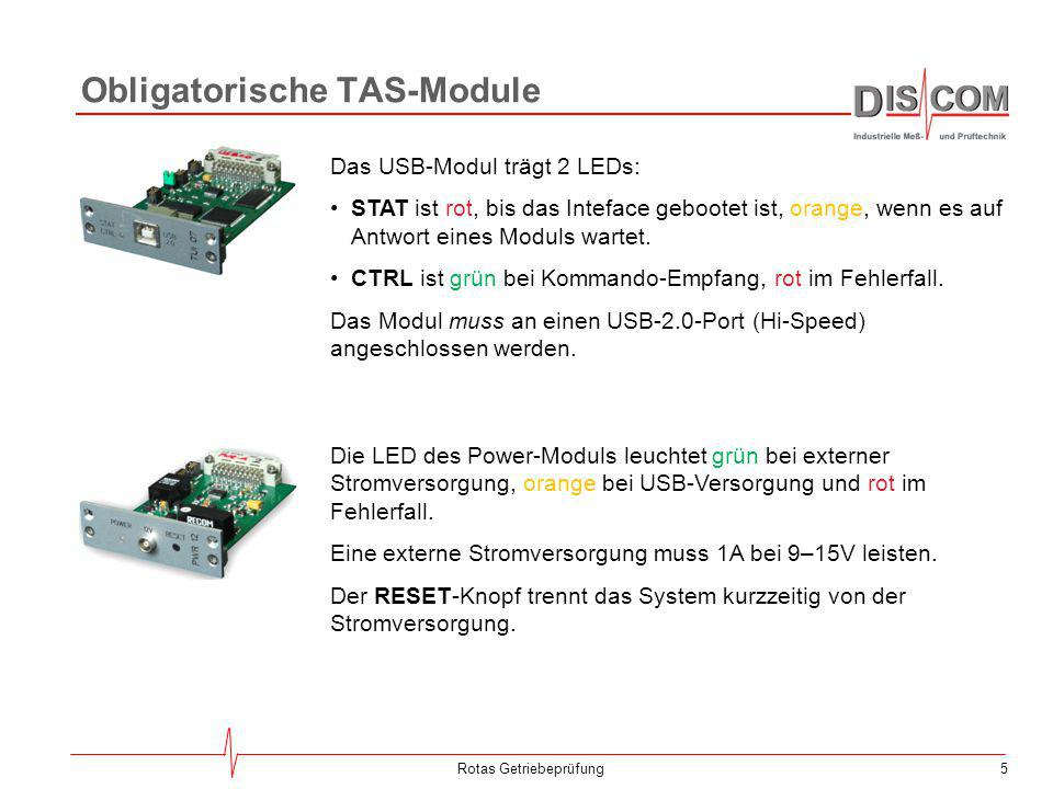 5Rotas Getriebeprüfung Obligatorische TAS-Module Das USB-Modul trägt 2 LEDs: STAT ist rot, bis das Inteface gebootet ist, orange, wenn es auf Antwort