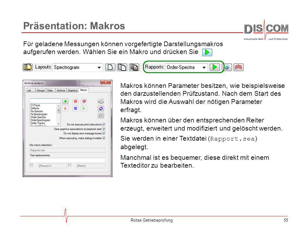 55 Präsentation: Makros Rotas Getriebeprüfung Für geladene Messungen können vorgefertigte Darstellungsmakros aufgerufen werden. Wählen Sie ein Makro u