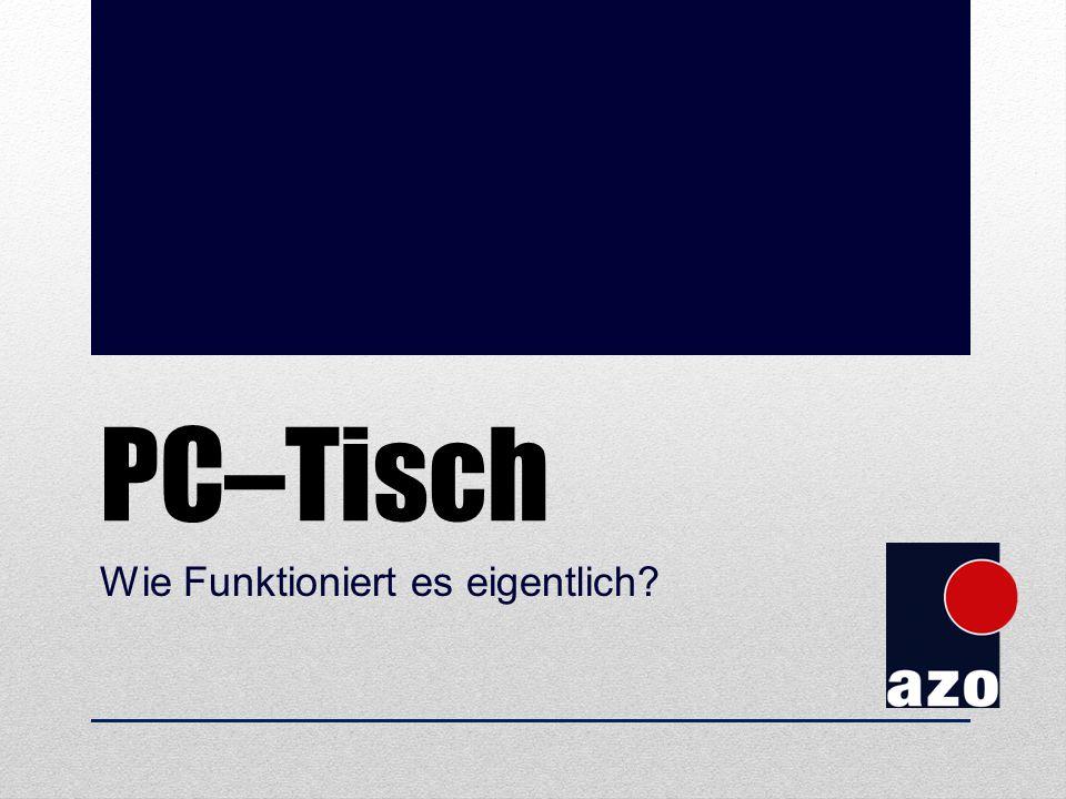 PC–Tisch Wie Funktioniert es eigentlich?