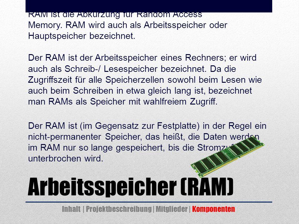 Arbeitsspeicher (RAM) RAM ist die Abkürzung für Random Access Memory.