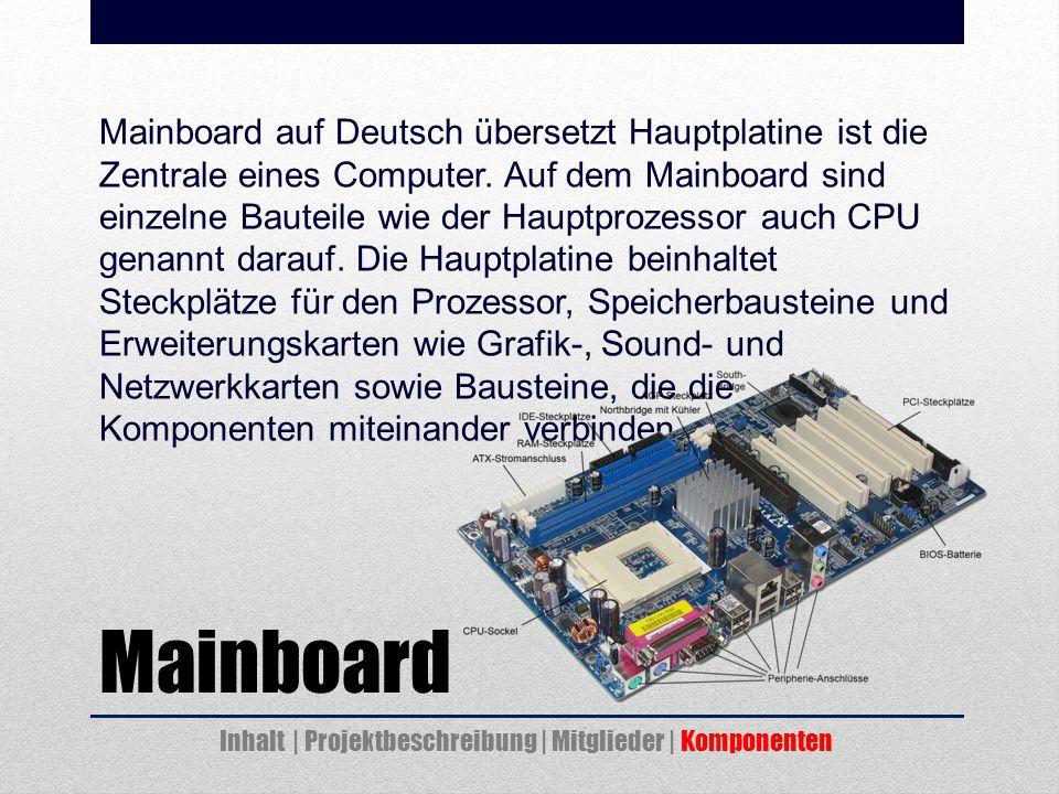 Mainboard Mainboard auf Deutsch übersetzt Hauptplatine ist die Zentrale eines Computer.