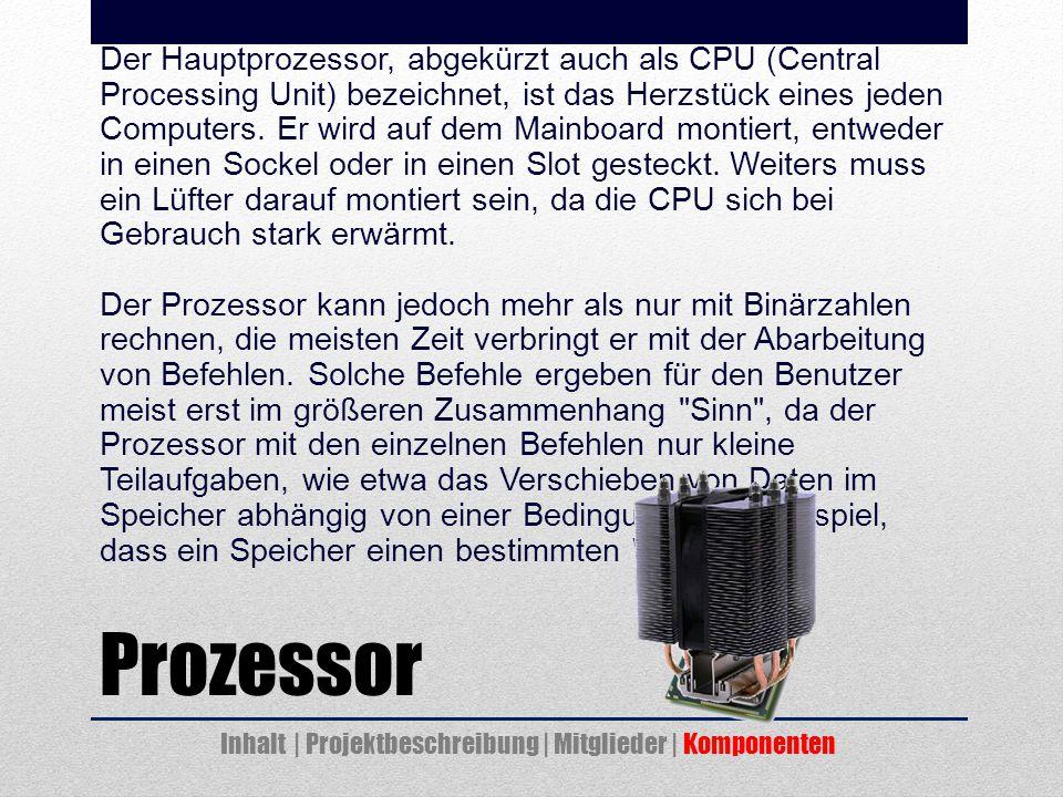 Prozessor Der Hauptprozessor, abgekürzt auch als CPU (Central Processing Unit) bezeichnet, ist das Herzstück eines jeden Computers.