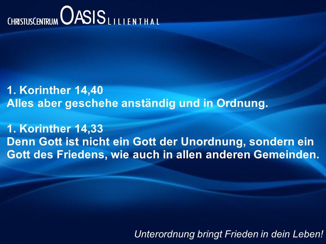 1. Korinther 14,40 Alles aber geschehe anständig und in Ordnung. 1. Korinther 14,33 Denn Gott ist nicht ein Gott der Unordnung, sondern ein Gott des F